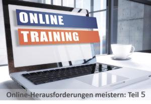 Online-Training Herausforderunge meistern Teil 5